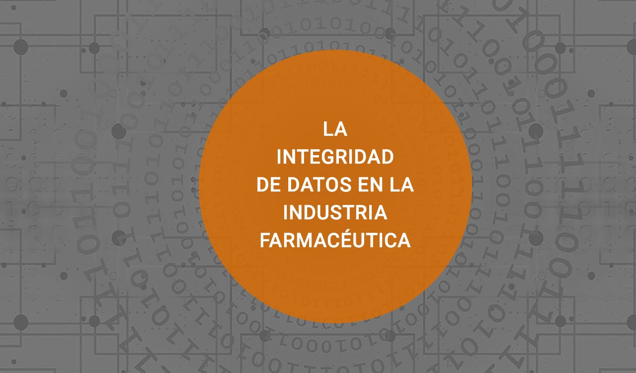 Integridad de datos en la industria farmaceutica